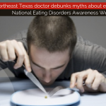Northeast Texas doctor debunks myths about eating disorders