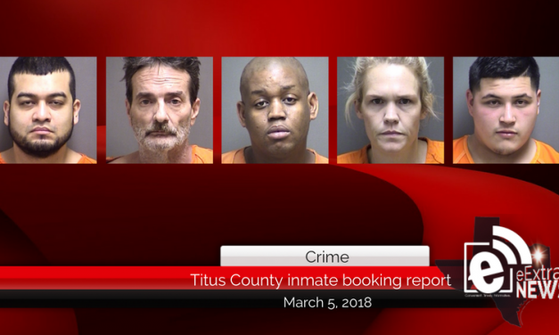 Titus County inmate booking report || March 5, 2018