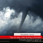 Tips to stay safe during a tornado