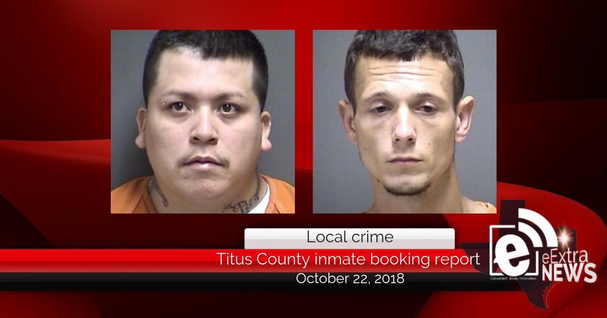 Titus County inmate booking report || October 22, 2018