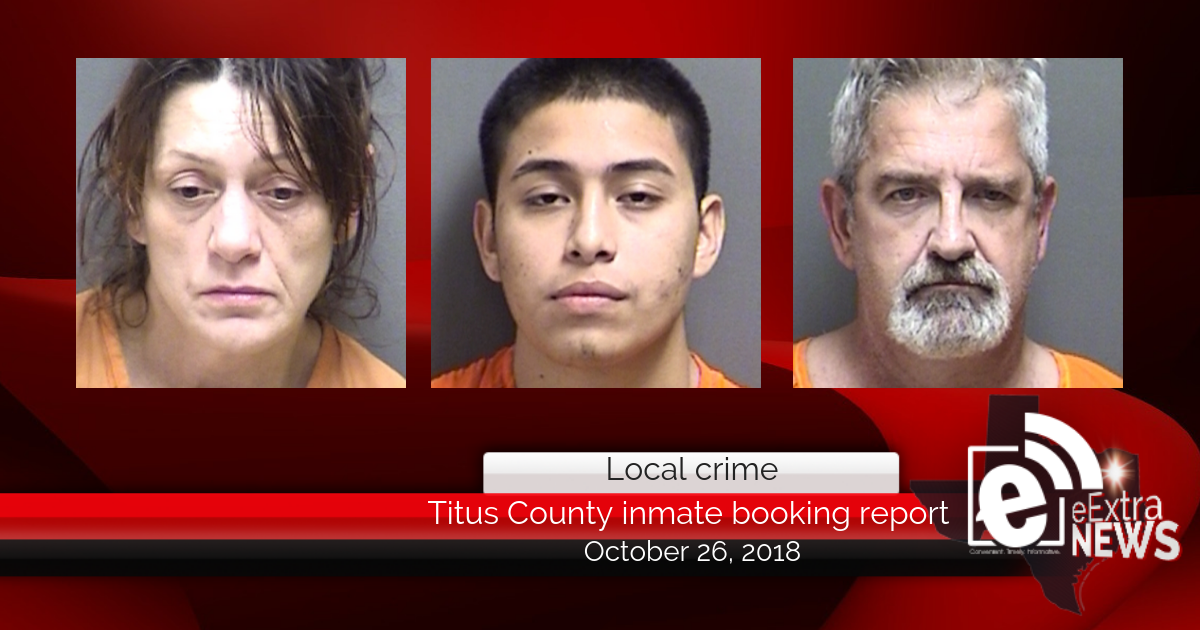 Titus County inmate booking report || October 26, 2018