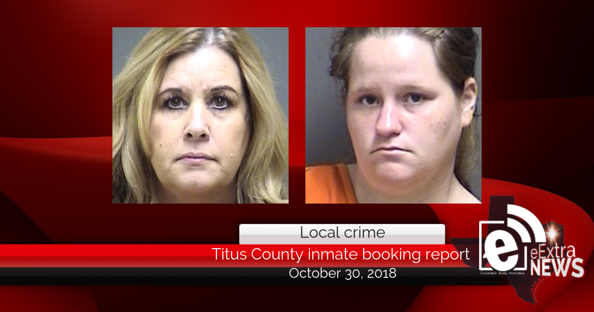 Titus County inmate booking report || October 30, 2018
