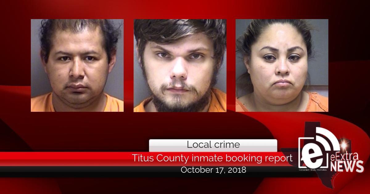 Titus County inmate booking report || October 17, 2018