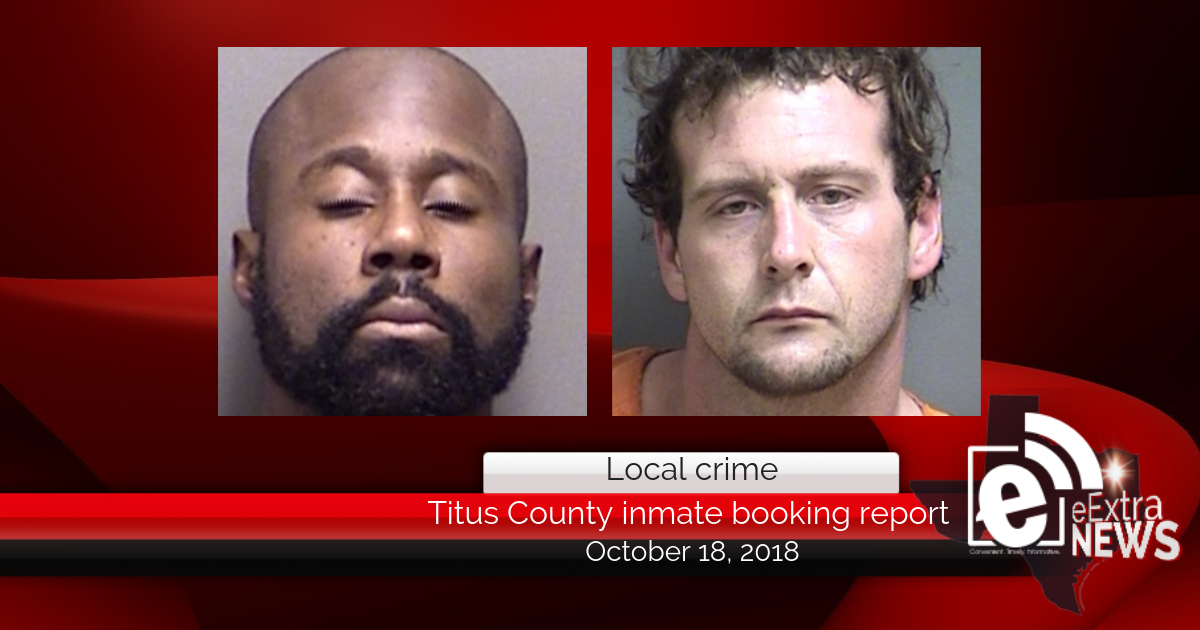 Titus County inmate booking report || October 18, 2018