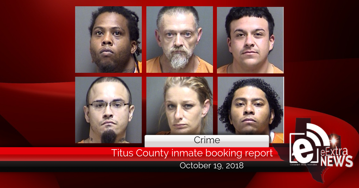 Titus County inmate booking report || October 19, 2018