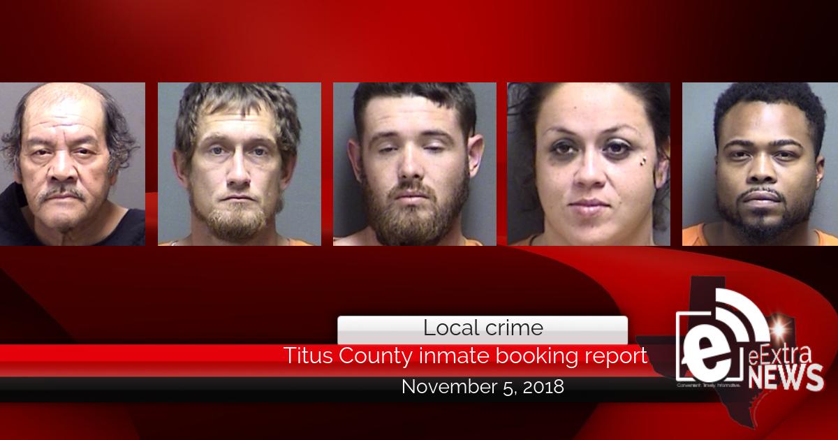 Titus County inmate booking report    November 5, 2018