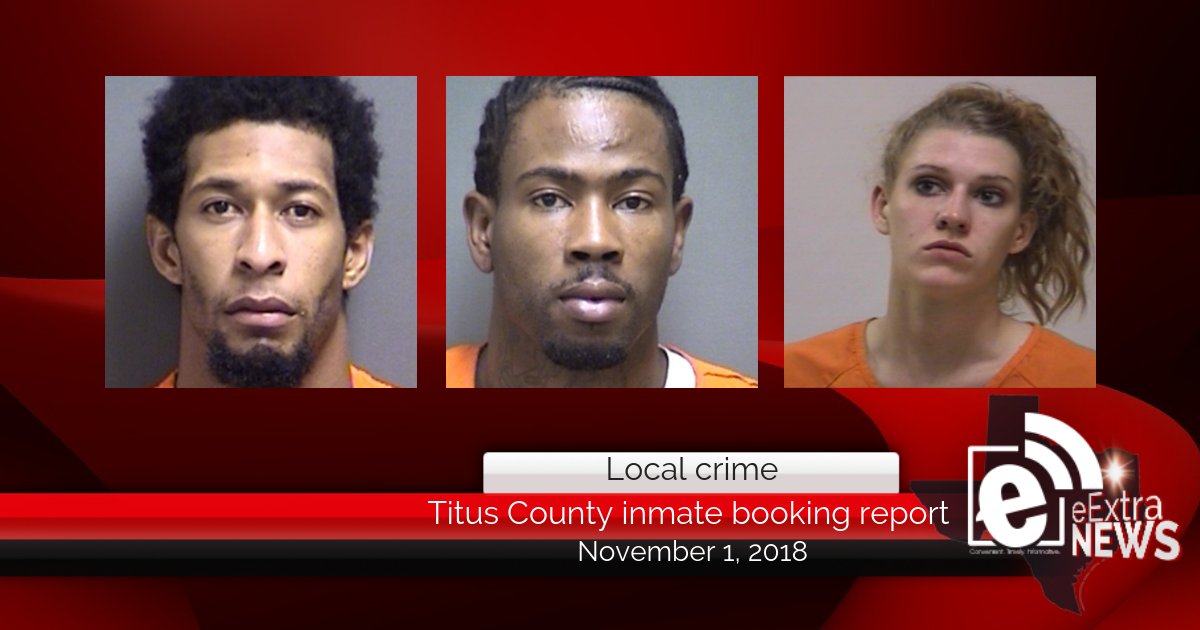Titus County inmate booking report || November 1, 2018