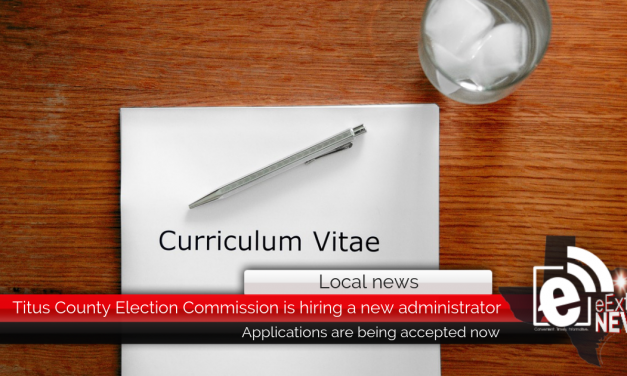 Titus County Election Commission is hiring a new administrator || Applications are being accepted now