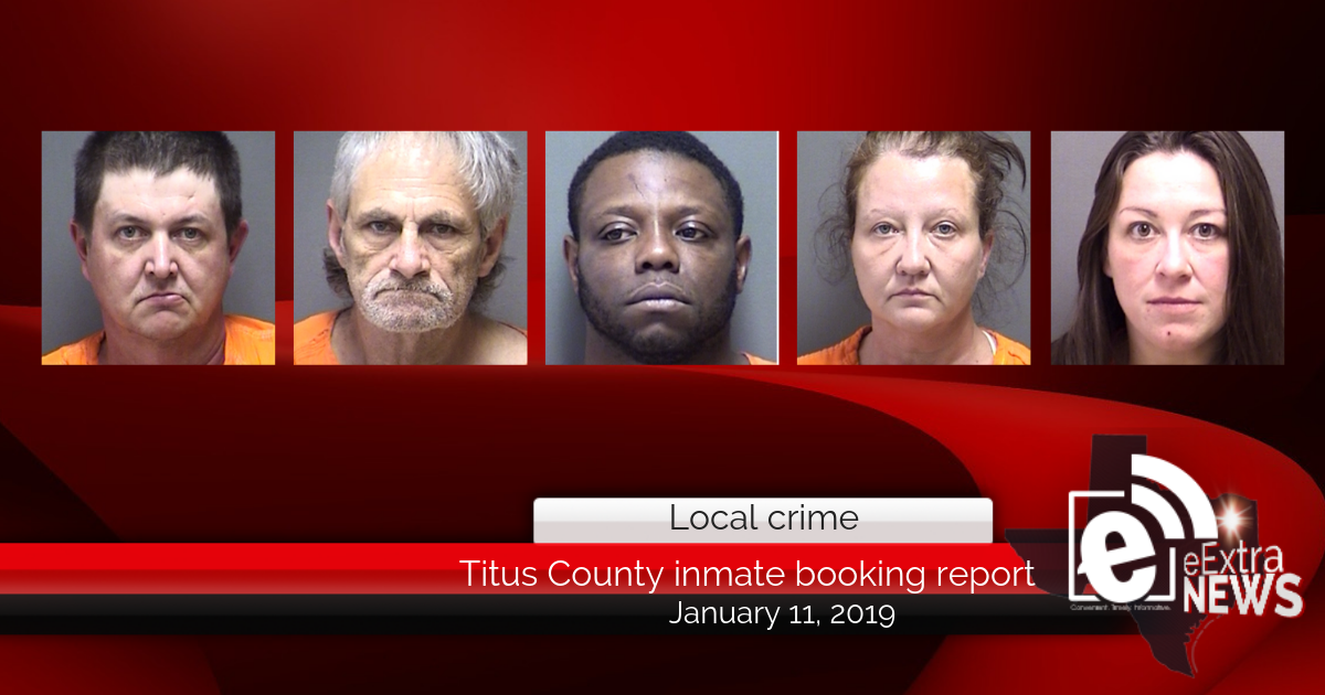 Titus County inmate booking report || January 11, 2019