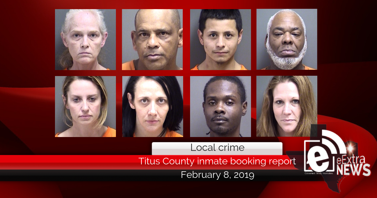 Titus County inmate booking report || February 8, 2019