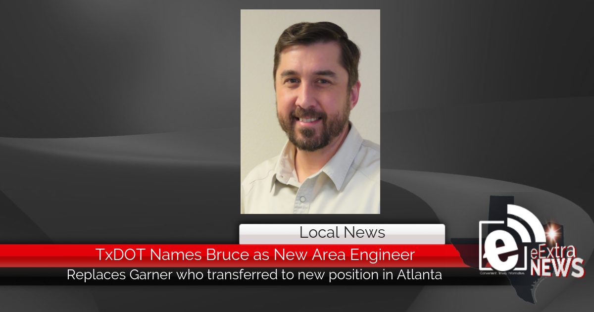 TxDOT Names Bruce as New Area Engineer || Replaces Garner who transferred to new position in Atlanta